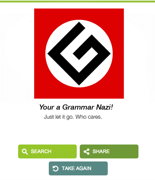 Text - Your a Grammar Nazi! Just let it go. Who cares. SEARCH SHARE TTAKE AGAIN