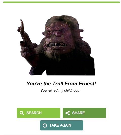 Text - You're the Troll From Ernest! You ruined my childhood QSEARCH SHARE TAKE AGAIN