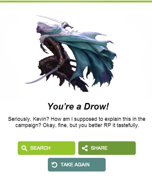 Product - You're a Drow! Seriously, Kevin? How am I supposed to explain this in the campaign? Okay, fine, but you better RP it tastefully. SEARCH SHARE T TAKE AGAIN