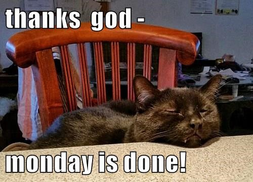 thanks  god -  monday is done!