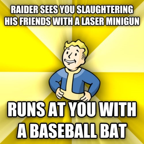 Cartoon - RAIDER SEES YOU SLAUGHTERING HIS FRIENDS WITHA LASER MINIGUN RUNS AT YOU WITH A BASEBALL BAT