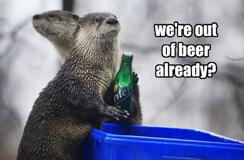 we're out  of beer already?