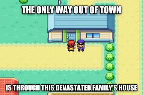 Meme about Cerulean city and the logic of going through a devastated family's house to get out of the town.