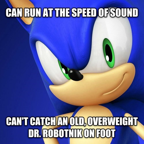 Funny meme about how Sonic the Hedgehog can run at the speed of sound, but can't catch overweight Dr Robotnik