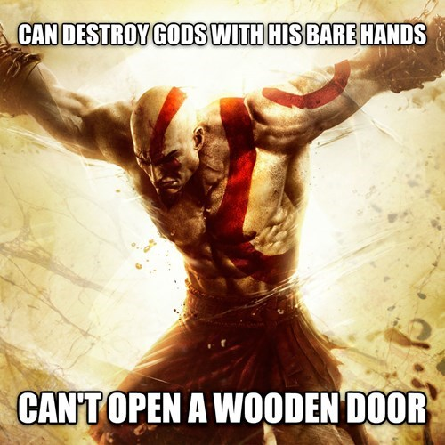 Meme about the logic of Kratos and how he can destroy gods with his hands but can't open a wooden door.