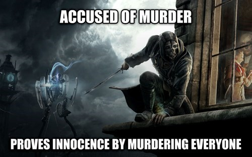 Video Game logic of Dishonored, who is accused of murder so proves innocence by murdering everyone