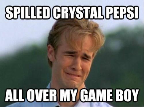 Internet meme - SPILLED CRYSTAL PEPSI ALL OVER MY GAME BOY