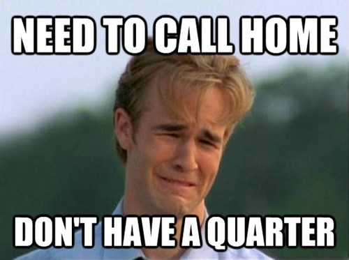 Internet meme - NEED TO CALL HOME DONT HAVE AQUARTER