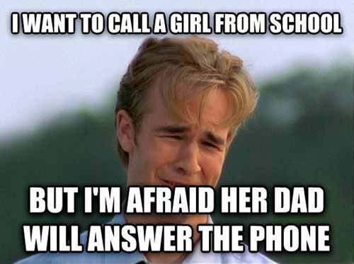 Internet meme - OWANT TO CALLAGIRL FROM SCHO0L BUT I'M AFRAID HER DAD WILL ANSWER THE PHONE