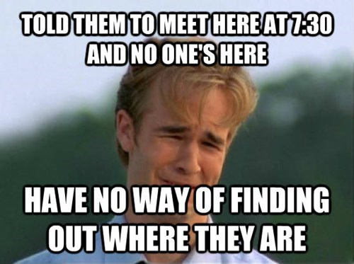 Internet meme - TOLD THEM TO MEET HEREAT730 ANDNO ONE'S HERE HAVE NO WAY OF FINDING OUT WHERE THEY ARE