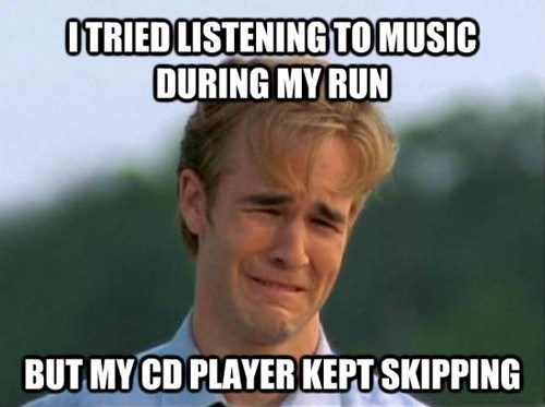 Internet meme - ITRIEDLISTENINGTOMUSIC DURING MY RUN BUT MY CD PLAYER KEPT SKIPPING