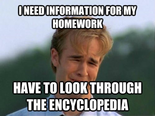 Internet meme - ONEEDINFORMATION FOR MY HOMEWORK HAVE TO LOOK THROUGH THE ENCYCLOPEDIA