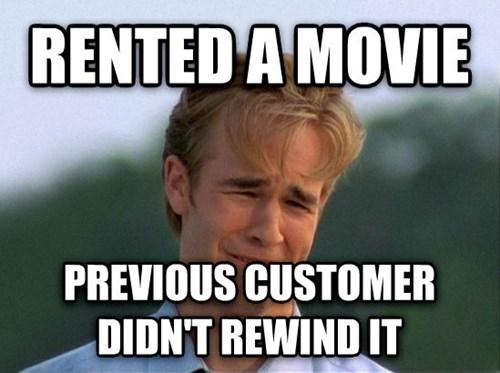 Internet meme - RENTEDA MOVIE PREVIOUS CUSTOMER DIDNT REWIND IT