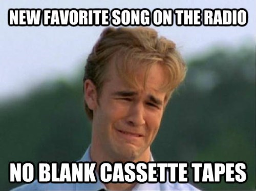 Internet meme - NEWFAVORITE SONGONTHERADIO NO BLANK CASSETTE TAPES