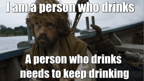 Game of thrones memes season 5 we all should have Tyrion Lannister's view of drinking.