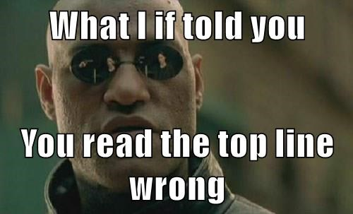 What I If Told You You Read The Top Line Wrong Memebase Funny Memes