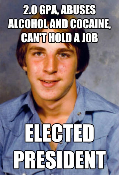 Internet meme - 2.0 GPA, ABUSES ALCOHOLAND COCAINE, CAN'T HOLD A JOB ELECTED PRESIDENT
