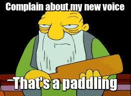 Cartoon - Complain about my new voice That's a paddling