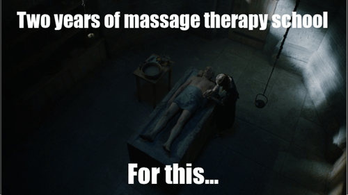 game of thrones - Darkness - Two years of massage therapy school For this...