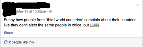 "Text - May 15 at 10:28pm - Funny how people from ""third world countries"" complain about their countries like they don't elect the same people in office, but S9 Share 6 2 people like this."