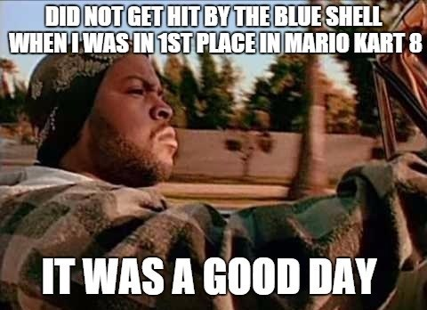 ice cube,blue shell,Mario Kart,mario kart 8,it was a good day