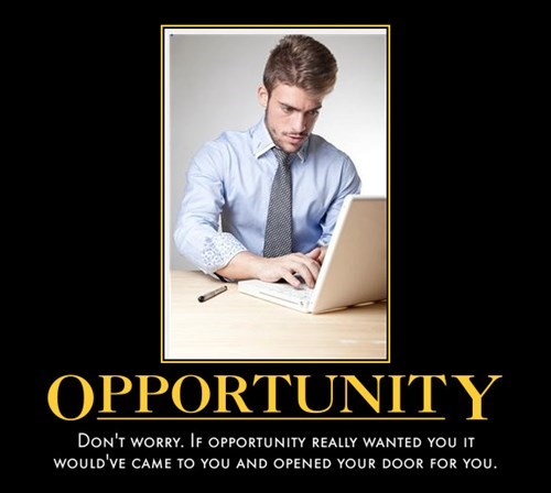 demotivational opportunity image It Rarely Knocks