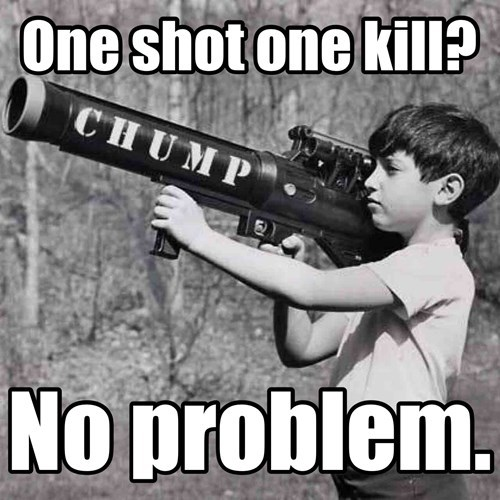 Gun - One shot one kilP CHUMP INo problem.