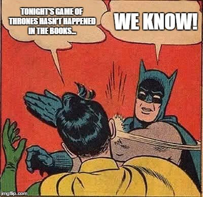 Meme of Batman and Robin slap with the topic being mention of the content on Game of Thrones now not being from the books.