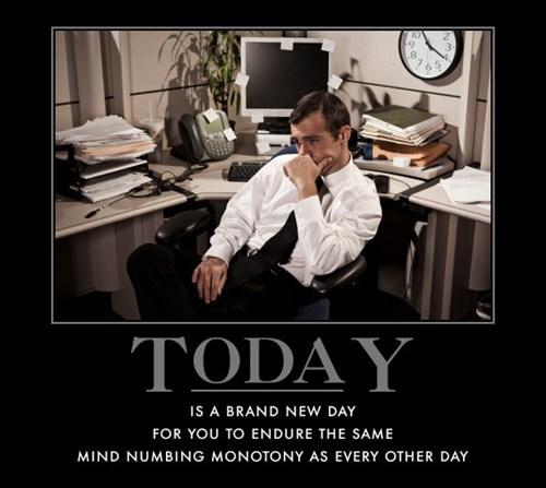 demotivational work image It's a New Day Exactly Like the Old One