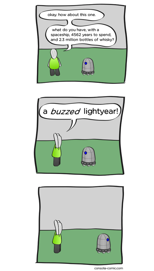 webcomic - Green - okay. how about this one. what do you have, with a spaceship, 4562 years to spend and 2.3 million bottles of whisky? (a buzzed lightyear!) consolia-comic.com