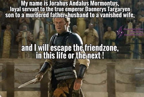 Jorah wants out of the friend zone now.