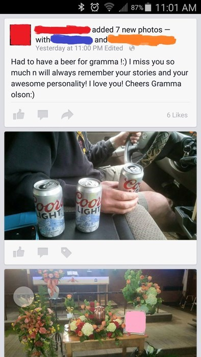 Product - 87% 11:01 AM added 7 new photos - and with Yesterday at 11:00 PM Edited Had to have a beer for gramma !:) I miss you so much n will always remember your stories and your awesome personality! I love you! Cheers Gramma olson:) 6 Likes GHT LIGHT