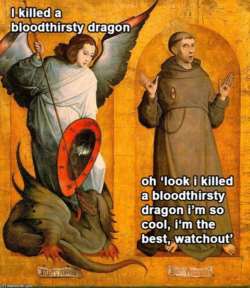 classical art memes from medieval times - Poster - Okilled a bloodthirsty dragon oh 'look i killed abloodthirsty dragon Pm so Cool, i'm the best, watchout mfrantias 8AMTS MIGVEL. (C)WahooArt.com