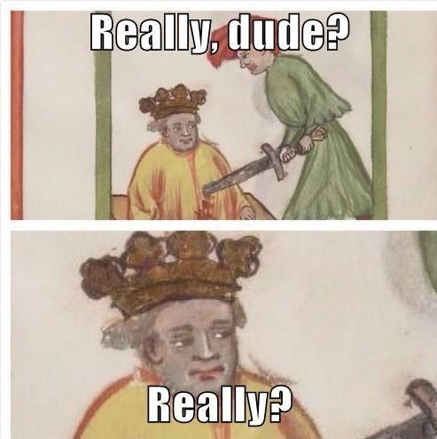 classical art memes from medieval times - Poster - Really, dude? Really?