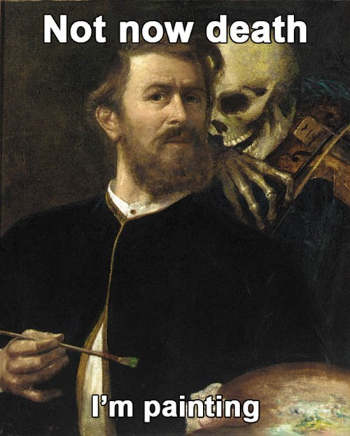 classical art memes from medieval times - Photo caption - Not now death I'm painting