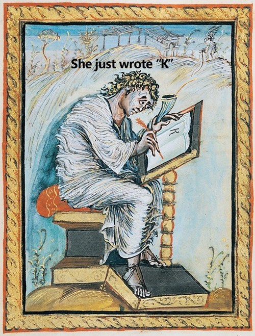 """classical art memes from medieval times - Painting - She just wrote """"K"""""""