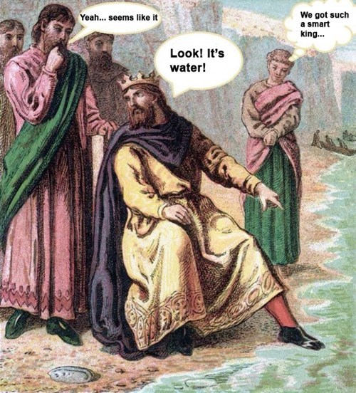 classical art memes from medieval times - Prophet - We got such a smart Yeah... seems like it king... Look! It's water!
