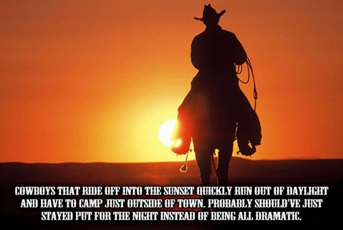 shower thought meme about a deep thought on cowboys, and how when they rode off into the sunset, it was probably not for too long, as it got dark probably soon after leaving.
