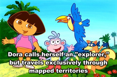 shower thought meme about shower thought of Dora The Explorer who really just travels through mapped territories.