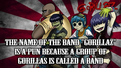 Shower thought about the name of the band Gorillaz being a pun
