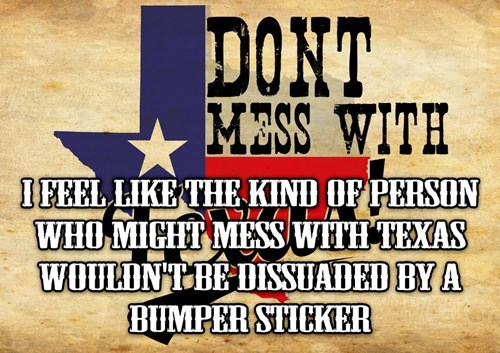 "Shower thought about the ""Don't mess with Texas"" bumper sticker"