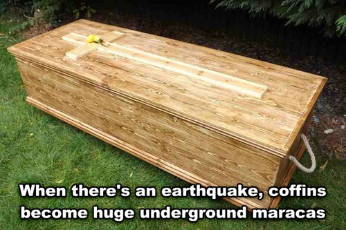 Shower thought about skeletons getting rattled inside coffins during earthquakes