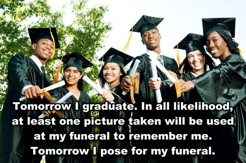 Shower thought about using graduation pics at funerals