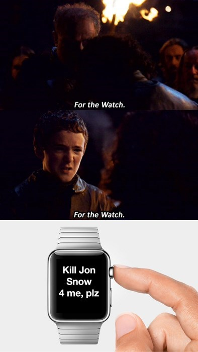 Game of thrones memes season 5 the watch has demands of Jon Snow.