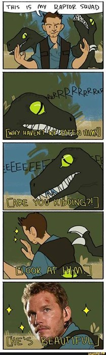 This is why the velociraptors don't eat Chris Pratt in Jurassic World.