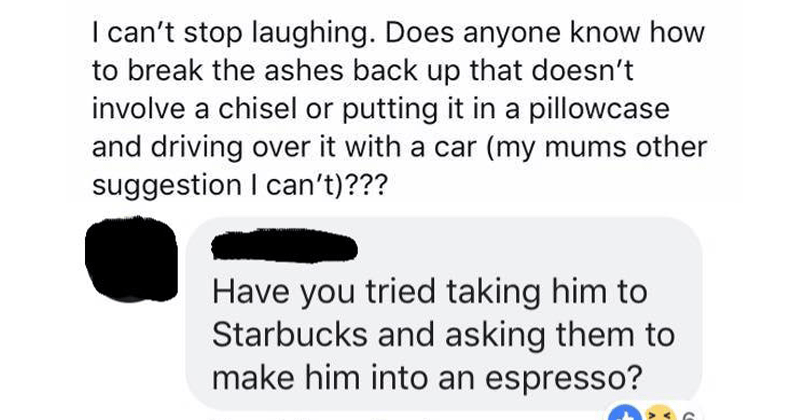 Funny story from facebook, funny thread about dad's ashes that became solidified, funny advice.