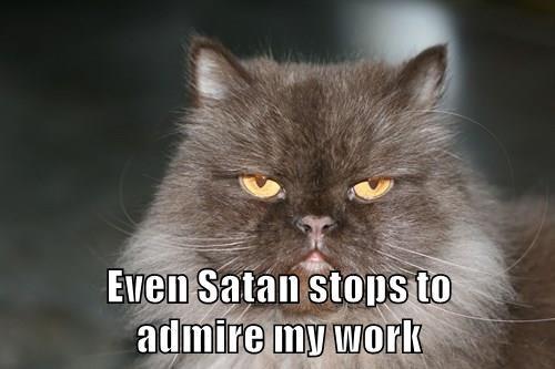 Even Satan stops to                        admire my work