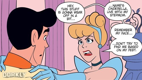 Cartoon - .NAME'S CINDERELLA LIVE WITH MY STEPMOM HEY THIS STUFF IS GONNA WEAR OFF IN A BIT.. REMEMBER MY FACE.. ...DON'T TRY TO FIND ME BASED ON MY FEET DORKLY