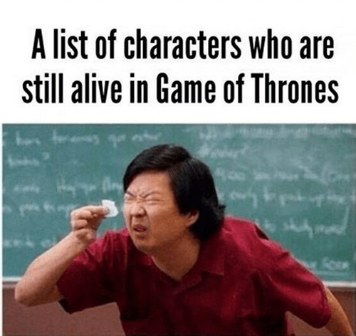 Game of thrones memes season 5 it's hard to know who's still alive.