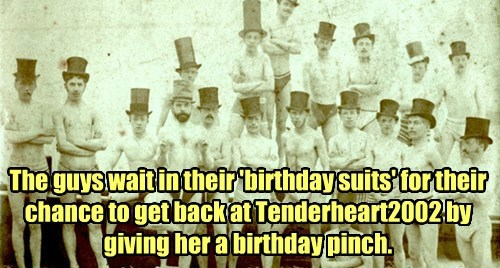 The guys wait in their 'birthday suits' for their chance to get back at Tenderheart2002 by giving her a birthday pinch.